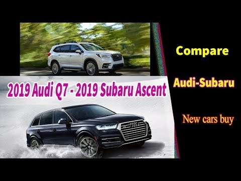 2019 audi q7 vs 2019 subaru ascent compare 2019 audi q7 vs subaru ascent new cars buy Subaru Ascent Vs Audi Q7
