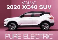 volvos popular xc40 suv will offer an affordable pure Volvo Electric 2021